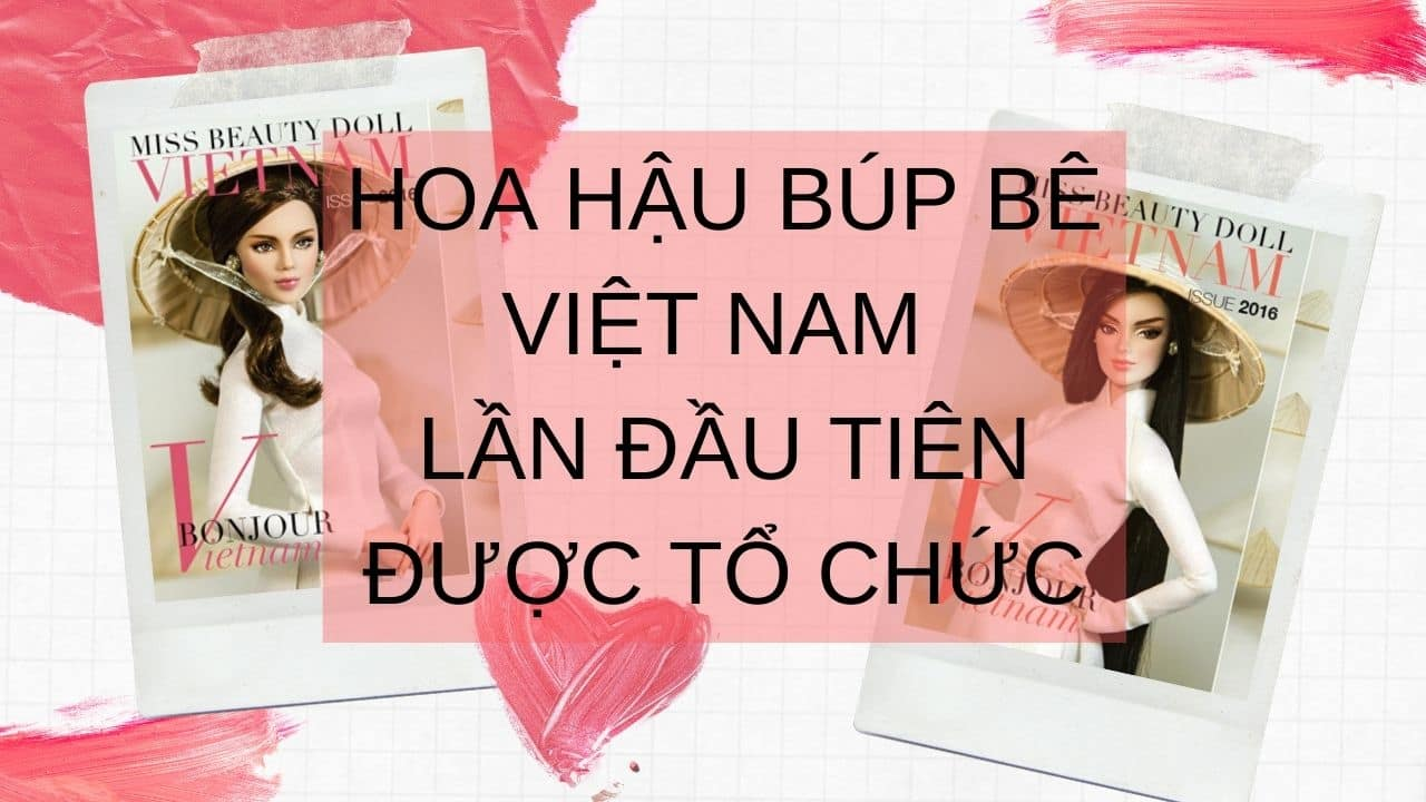 Cuộc thi hoa hậu búp bê lần đầu tiên được tổ chức ở Việt Nam