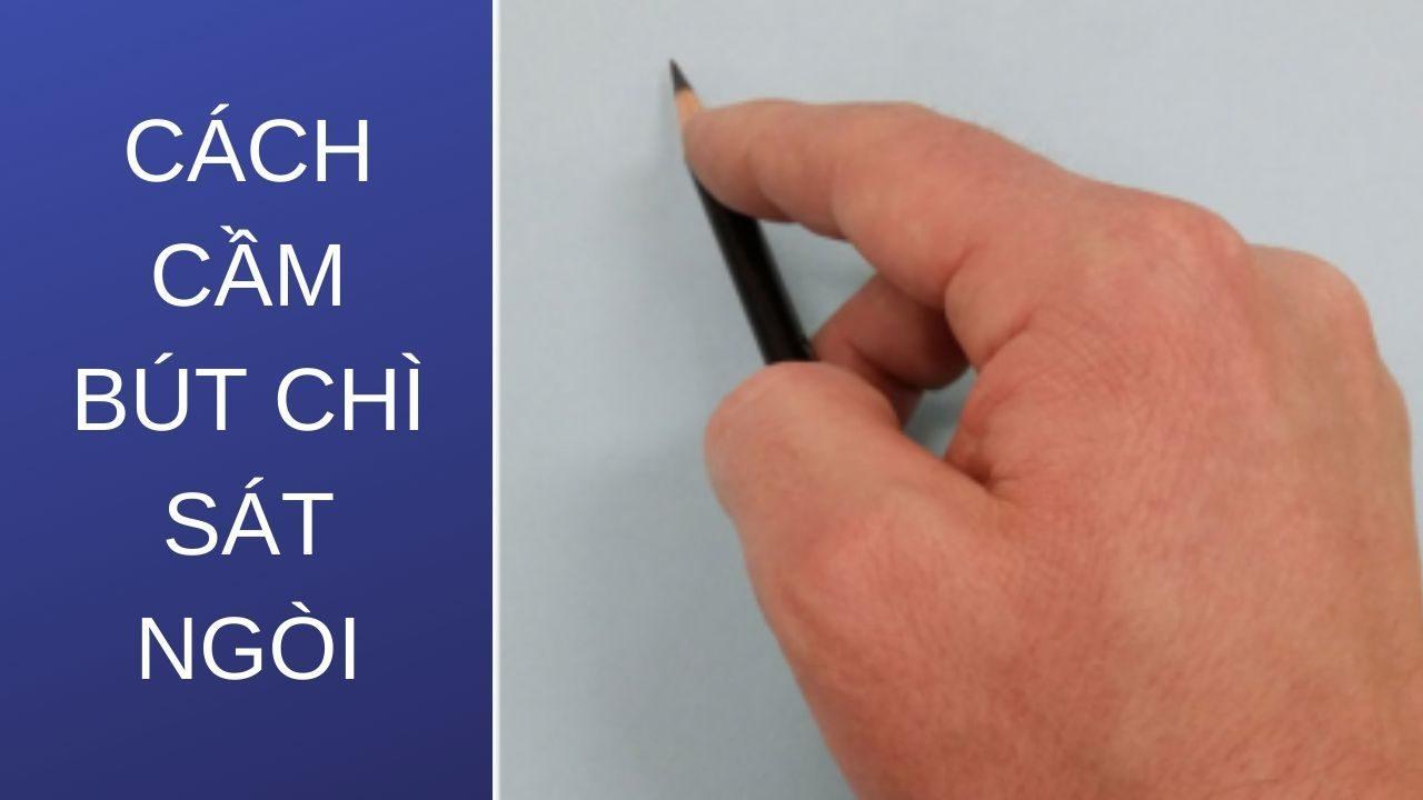Cách cầm bút chì sát ngòi