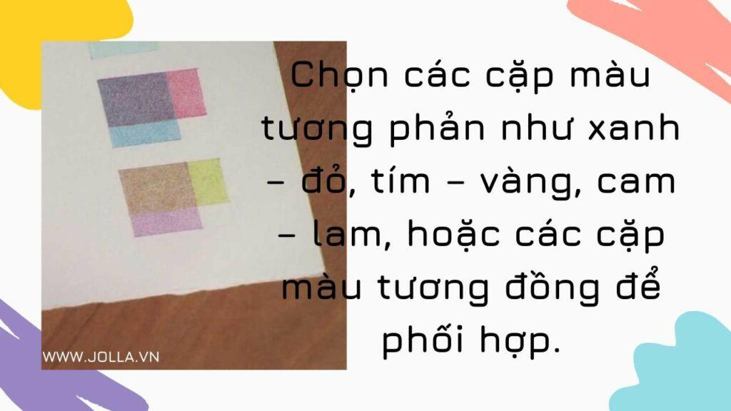 Chọn các cặp màu tương phản hay tương đồng để phối hợp