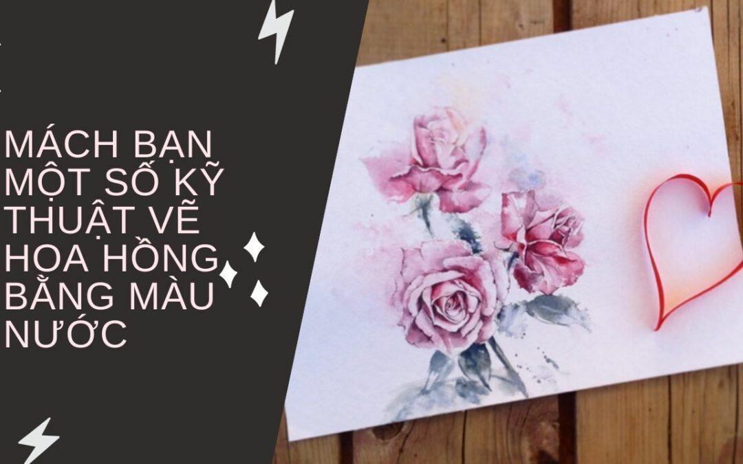 Mách bạn một số kỹ thuật vẽ hoa hồng bằng màu nước