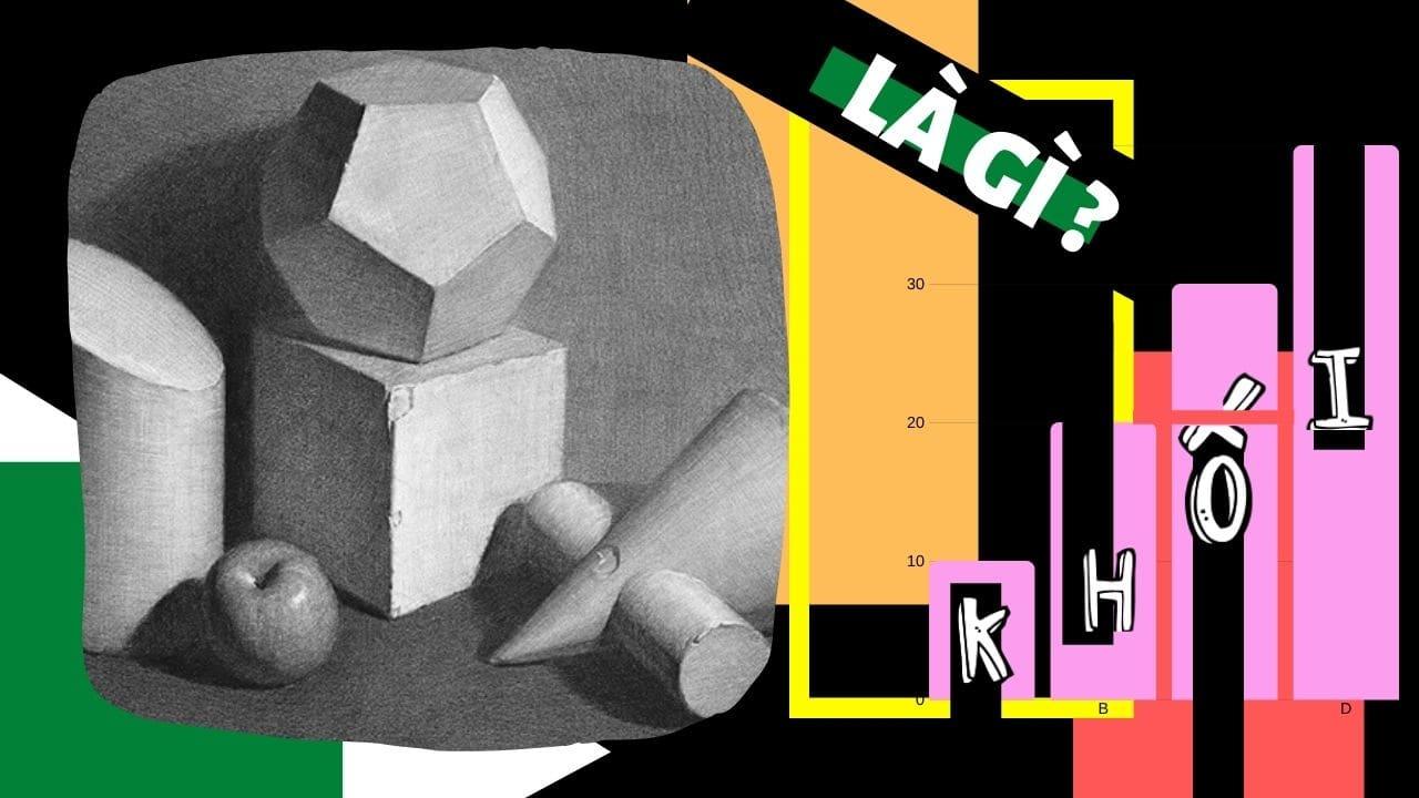 Ngôn ngữ nghệ thuật : khối là gì ?